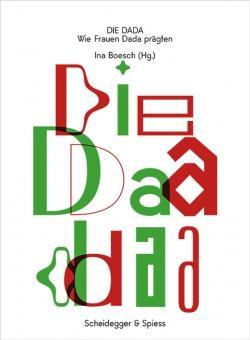 Die Dada. Wie Frauen Dada prägten. - Hg. Ina Boesch. Zürich 2015.
