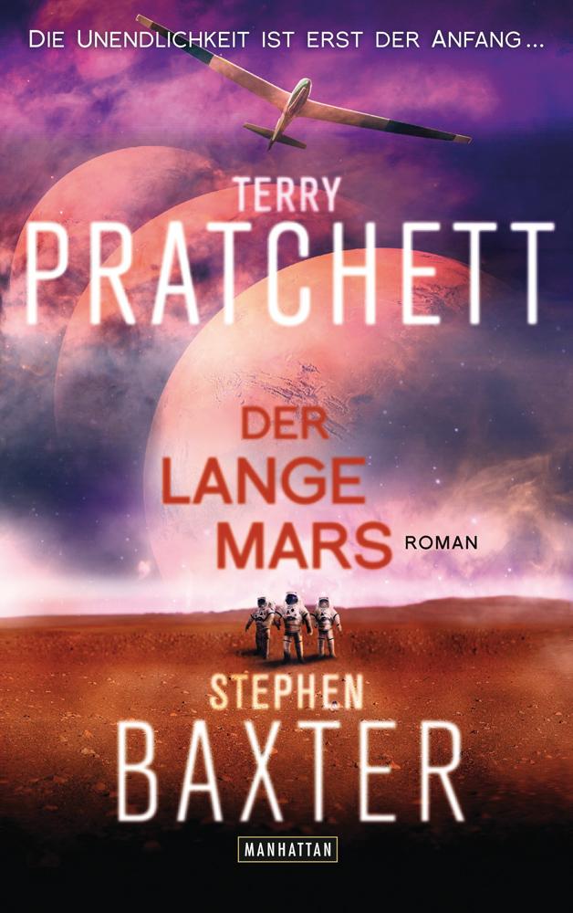 Terry Pratchett. Der Lange Mars. Roman. - Von Stephen Baxter. München 2015.