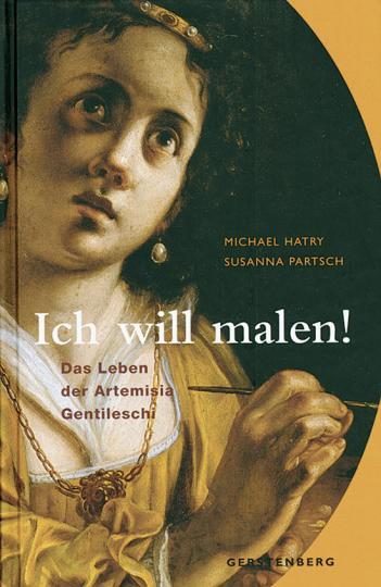 Ich will malen! Das Leben der Artemisia Gentileschi. - Von Michael Hatry u.a. Hildesheim 2007.