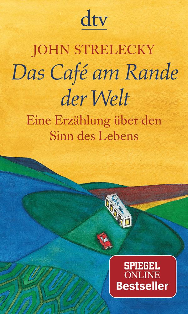 John Strelecky. Das Café am Rande der Welt. Eine Erzählung über den Sinn des Lebens.