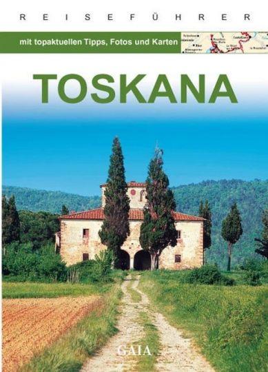 Toskana - Topaktuelle Tipps, Fotos und Karten - Gaia-Reiseführer