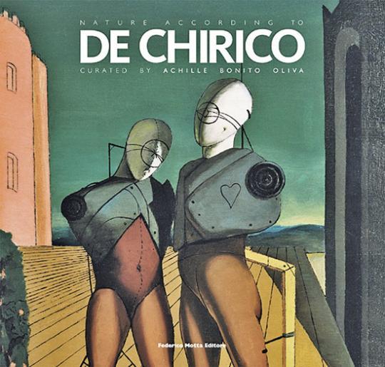 Nature According to De Chirico. - Hg. Achille Bonito Oliva. Katalog Rom 2010.