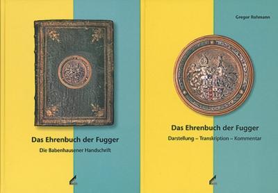 Das Ehrenbuch der Fugger. Teilband 1: Darstellung Transkription Kommentar. Teilband 2: Die ...