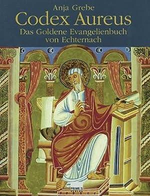 Codex Aureus. Das Goldene Evangelienbuch von Echternach.: Von Anja Grebe.