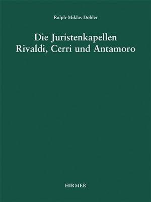 Die Juristenkapellen Rivaldi, Cerri und Antamoro.: Von Ralph-Miklas Dobler. München 2007.