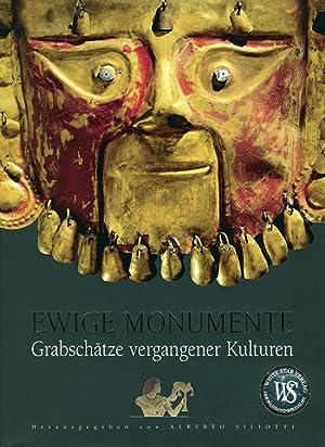 Ewige Monumente. Grabschätze vergangener Kulturen.: Hg. Alberto Siliotti.
