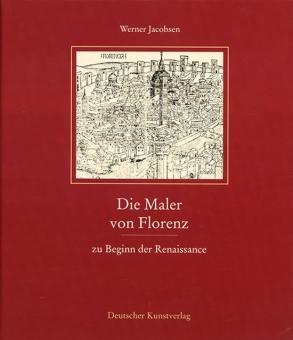 Die Maler von Florenz zu Beginn der Renaissance.: Von Werner Jacobsen. Berlin 2001.