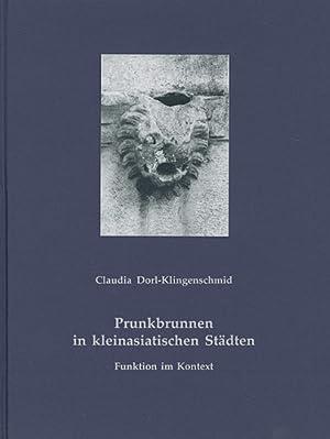 Prunkbrunnen in kleinasiatischen Städten. Funktion im Kontext.: Von Claudia Dorl-Klingenschmid.