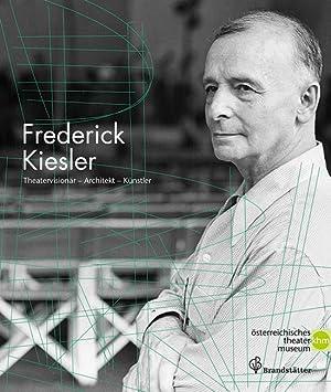 Frederick J. Kiesler. Theatervisionär, Architekt, Künstler.: Hg. Barbara Lesak