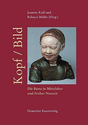 Kopf / Bild. Die Büste in Mittelalter und Früher Neuzeit.: Hg. Jeanette Kohl u.a. ...