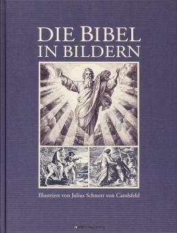 Die Bibel in Bildern. Illustriert von Julius Schnorr von Carolsfeld.: Reprint der Ausgabe Leipzig ...