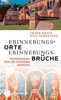 Erinnerungsorte - Erinnerungsbrüche. Mittelalterliche Orte, die Geschichte mach(t)en.: Hg. ...