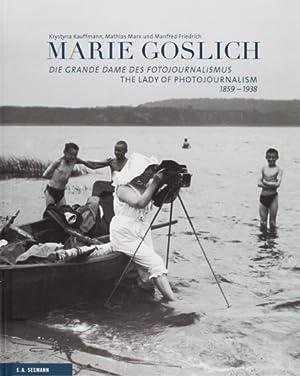 Marie Goslich 1859-1938. Die Grande Dame des Fotojournalismus.