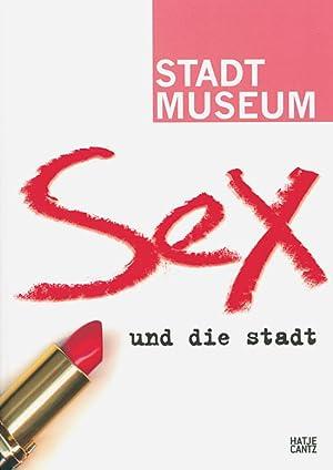 Sex und die Stadt.: Hg. Susanne Anna.
