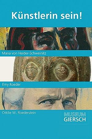 Künstlerin sein! Maria von Heider-Schweinitz, Emy Roeder, Ottilie W. Roederstein.: Hg. Manfred...