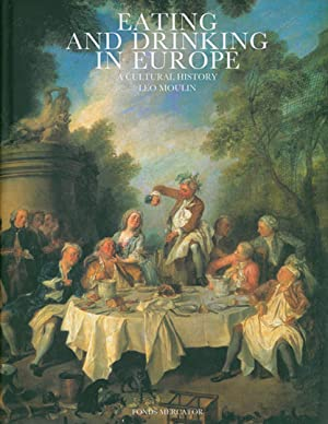 Eating and Drinking in Europe. A Cultural History.: Von Leo Moulin. Antwerpen 2002.