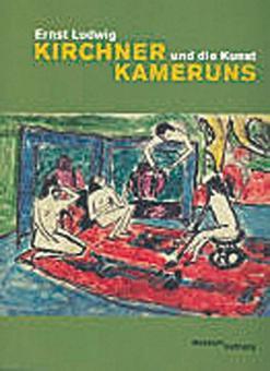 Ernst Ludwig Kirchner und die Kunst Kameruns: Katalog, Zürich 2008. Hg. Von L. Homberger