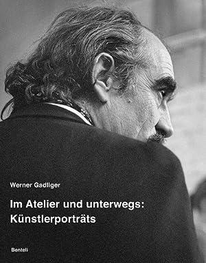 Werner Gadliger. Im Atelier und unterwegs: Künstlerporträts.: Hg. Ines Anselmi. Sulgen ...