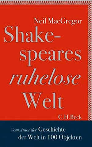 Shakespeares ruhelose Welt.: Von Neil MacGregor. München 2013.