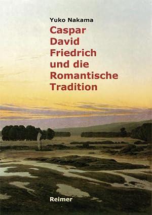 Caspar David Friedrich und die Romantische Tradition. Moderne des Sehens und Denkens.: Von Yuko ...