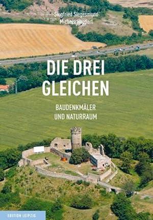 Die Drei Gleichen. Baudenkmäler und Naturraum.: Von Siegfried Siegesmund und Michael Hoppert. ...