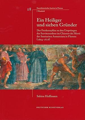 Ein Heiliger und sieben Gründer. Der Freskenzyklus zu den Ursprüngen des Servitenordens ...
