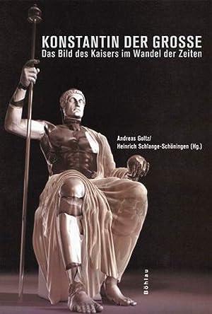 Konstantin der Große. Das Bild des Kaisers im Wandel der Zeiten: Hg. Andreas Goltz u.a.