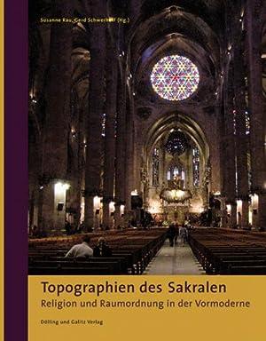 Topographien des Sakralen. Religion und Raumordnung in der Vormoderne.: Hg. Susanne Rau u.a.