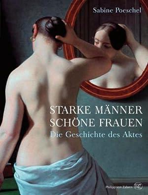 Starke Männer, schöne Frauen. Die Geschichte des Aktes.: Von Sabine Poechel. Darmstadt ...
