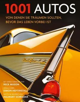 1001 Autos von denen Sie träumen sollten, bevor das Leben vorbei ist.: Hg. Simon Heptinstall. ...