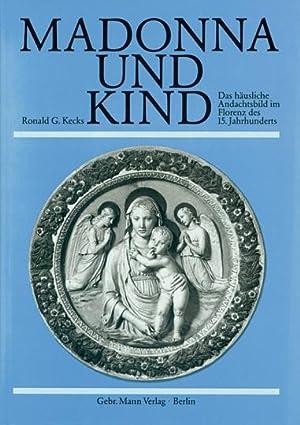 Madonna und Kind. Das häusliche Andachtsbild im Florenz des 15. Jahrhunderts.: Von Ronald G. ...
