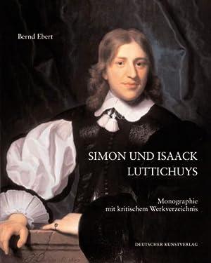 Simon und Isaack Luttichuys. Monographie mit kritischem Werkverzeichnis.: Von Bernd Ebert.