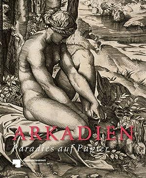 Arkadien. Paradies auf Papier. Landschaft und Mythos in Italien.: Hg. Dagmar Korbacher. Katalog, ...