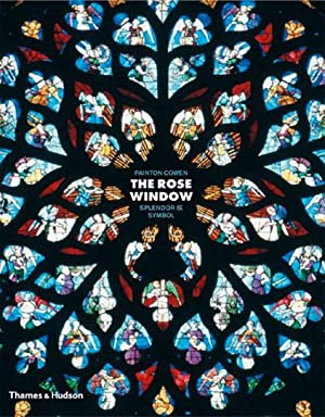 Die Fensterrose. The Rose Window. Splendor and Symbol.: Von Painton Cowen. London 2005.