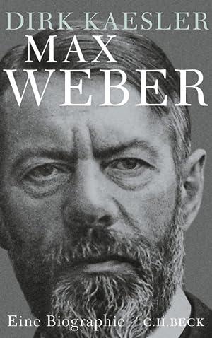 Max Weber. Eine Biographie.: Von Dirk Kaesler. München 2014.