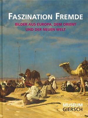Faszination Fremde. Bilder aus Europa, dem Orient und der Neuen Welt: Katalogbuch, Museum Giersch ...