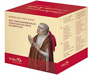 Nikolaus von Kues. Die philosophisch-theologischen Schriften: Hg. Leo Gabriel. �bers. Dietlind u. ...