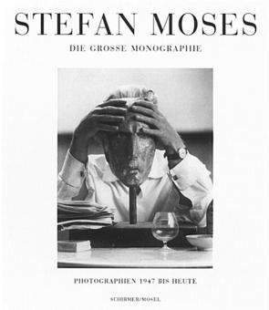 Stefan Moses. Die große Monographie. Photographien 1947 bis heute: Hg. von Ulrich Pohlmann ...