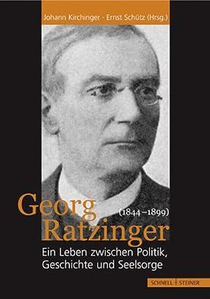 Georg Ratzinger (1844-1899). Ein Leben zwischen Politik, Geschichte und Seelsorge.: Hg. Johann ...