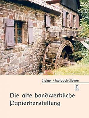 Die alte handwerkliche Papierherstellung.: Von Ingrid Merbach-Steiner.