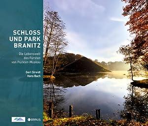 Schloss und Park Branitz. Die Lebenswelt des Fürsten von Pückler-Muskau.: Von Hans Bach. ...