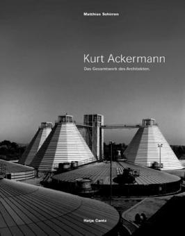 Kurt Ackermann - Das Gesamtwerk des Architekten: Hg. Akademie der