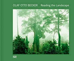 Olaf Otto Becker. Reading the Landscape.: Text von William Ewing. Ostfildern 2014.