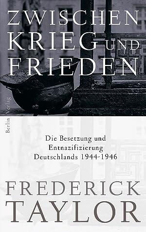 Zwischen Krieg und Frieden. Die Besetzung und Entnazifizierung Deutschlands 1944-1946.: Von ...