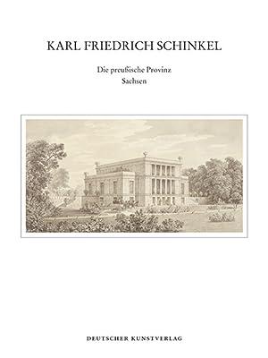 Karl Friedrich Schinkel. Die preußische Provinz Sachsen.: Hg. Helmut Börsch-Supan, Gottfried ...