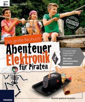 Das große Baubuch Abenteuer Elektronik für Piraten.: Von Ulrich E. Stempel. München 2014...