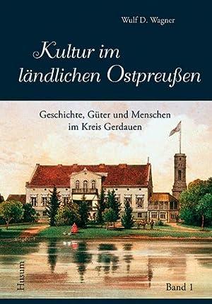 Kultur im ländlichen Ostpreußen. Bd. 1. Menschen, Gesichten und Güter im Kreis ...