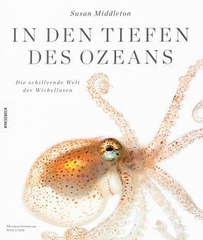 In den Tiefen des Ozeans. Die schillernde Welt der Wirbellosen.: Fotografien von Susan Middleton. ...