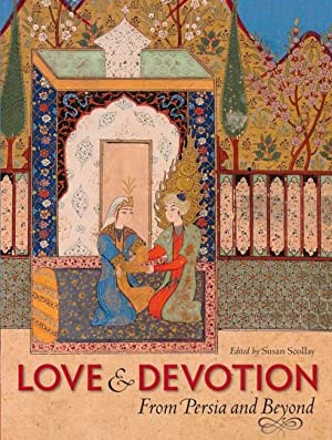 Liebe & Hingabe. Persische Buchkunst. Love and Devotion. From Persia and Beyond.: Hg. Susan ...