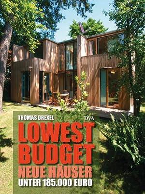 Lowest Budget. Neue Häuser unter 185.000 Euro.: Von Thomas Drexel. M�nchen 2013.